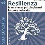 Resilienza: La resistenza psicologica nel lavoro e nella vita | Francesco Muzzarelli