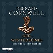 Der Winterkönig (Die Artus-Chroniken 1) | [Bernard Cornwell]
