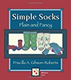 Simple Socks: Plain and Fancy (0966828941) by Gibson-Roberts, Priscilla A.