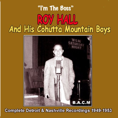 Roy Hall & His Cohutta Mountain Boys: I'm The Boss by Roy Hall, Cohutta Mountain Boys, Frankie Brumbalough, Bud White and Hal Clark