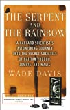 The Serpent and the Rainbow: A Harvard Scientist's Astonishing Journey into the Secret Societies of Haitian Voodoo, Zombis, and Magic (0684839296) by Wade Davis