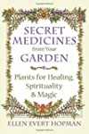 Secret Medicines from your Garden: Pl...