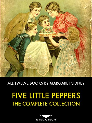 Five Little Peppers - The Complete Collection By Margaret Sidney