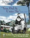 img - for You Did It Unto Me: The Story of Alpha and the Sisters of Mercy in Jamaica book / textbook / text book