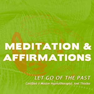 Let Go of the Past: Meditation & Affirmations | [Joel Thielke]