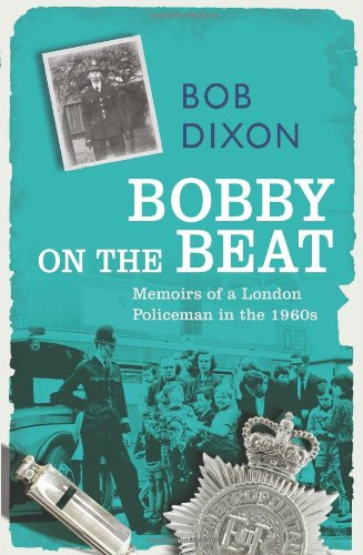 Bobby on the Beat: Memoirs of a 1960s London Policeman