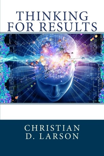 Thinking For Results, by Christian D. Larson