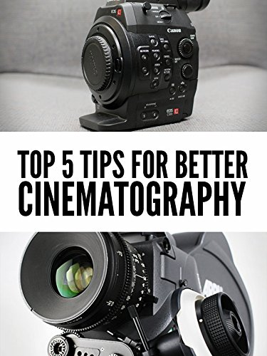 Top 5 Tips for Better Cinematography