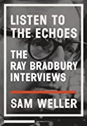 Listen to the Echoes: The Ray Bradbury Interviews by Ray Bradbury, Sam Weller cover image