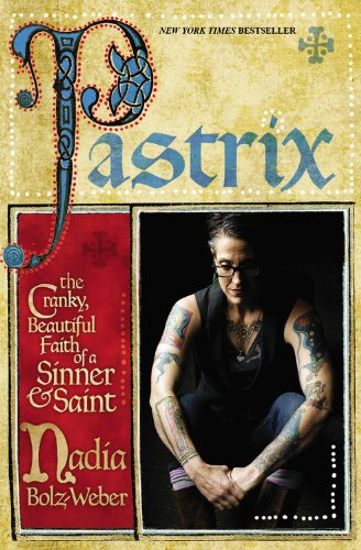 Download Pastrix: The Cranky, Beautiful Faith of a Sinner & Saint