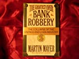 The Greatest Ever Bank Robbery: The Collapse of the Savings and Loan Industry (0020126204) by Martin Mayer