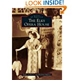 The Elks Opera House (Images of America) (Images of America (Arcadia Publishing))
