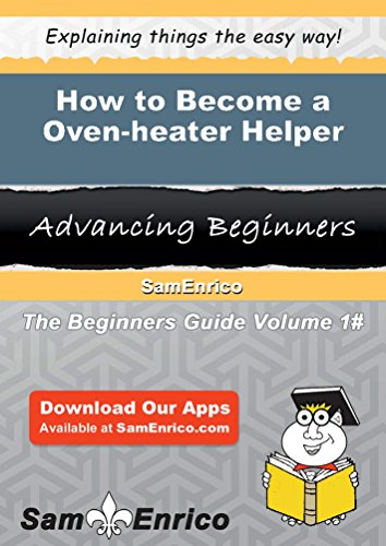 How To Become A Oven-Heater Helper