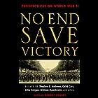 No End Save Victory Vol. 1: Perspectives on World War II Hörbuch von Stephen E. Ambrose, Caleb Carr, William Manchester,  more Gesprochen von: Leo Burmester