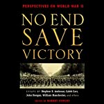 No End Save Victory Vol. 1: Perspectives on World War II | Stephen E. Ambrose,Caleb Carr,William Manchester,more