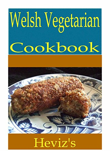 Welsh Vegetarian 101. Delicious, Nutritious, Low Budget, Mouth Watering Welsh Vegetarian Cookbook by Heviz's