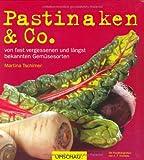 : Pastinaken & Co: von fast vergessenen und längst bekannten Gemüsesorten