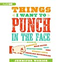 Things I Want to Punch in the Face (       UNABRIDGED) by Jennifer Worick Narrated by Rebecca Gibel