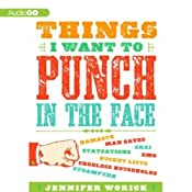 Things I Want to Punch in the Face | [Jennifer Worick]