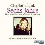 Sechs Jahre: Der Abschied von meiner Schwester | Charlotte Link