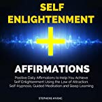 Self Enlightenment Affirmations: Positive Daily Affirmations to Help You Achieve Self Enlightenment Using the Law of Attraction | Stephens Hyang