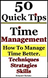 Time Management-5o Tips on How to Manage Time Better, Techniques, Strategies and Skills.