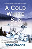 A Cold White Sun: A Constable Molly Smith Mystery (Constable Molly Smith Series Book 6)