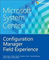 Microsoft System Center: Configuration Manager Field Experience Front Cover
