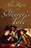 img - for The Sorcerer's Tale: Faith and Fraud in Tudor England book / textbook / text book