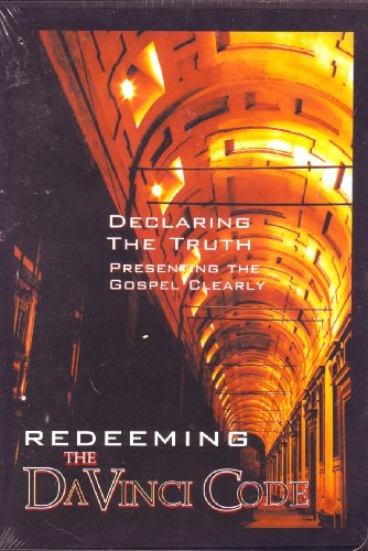 Declaring the Truth - Presenting the Gospel Clearly: Redeeming the Da Vinci Code