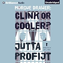 Morgue Drawer: Clink or Cooler? (       UNABRIDGED) by Jutta Profijt, Erik J. Macki (translator) Narrated by Todd Haberkorn