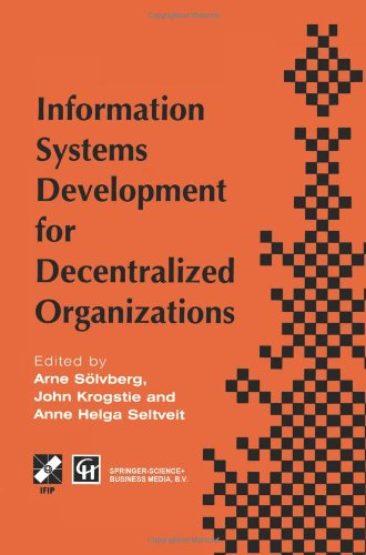 Information Systems Development for Decentralized Organizations: Proceedings of the IFIP working conference on information systems development for decentralized organizations, 1995 (IFIP Advances in Information and Communication Technology)
