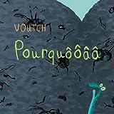 vignette de 'Pourquôôââ (Voutch)'