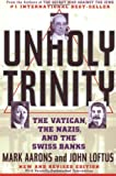 Unholy Trinity: The Vatican, The Nazis, and The Swiss Banks