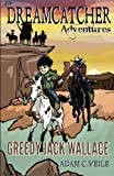 The Dreamcatcher Adventures: Greedy Jack Wallace (Volume 1)
