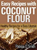 Easy Recipes with Coconut Flour - Healthy Recipes for a Busy Lifestyle