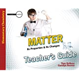 Matter: Its Properties and Its Changes Teacher's Guide (Investigate the Possibilities: Elementary Physics)