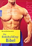 Die Bodybuilding-Bibel: Natürlich, erfolgreich, gesund. Mit 100 Übungen und Trainingsprogrammen