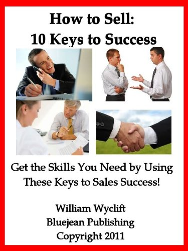 How to Sell, 10 Keys to Success: Planning for the Sale, Set the Agenda, Needs Assessment, The Art of the Presentation, The Recommendation, Handling Objections, ... For Me, Closing the Sale and The Follow Up