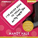 I've Never Been to Vegas, but My Luggage Has: Mishaps and Miracles on the Road to Happily Ever After (       UNABRIDGED) by Mandy Hale Narrated by Mandy Hale