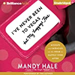 I've Never Been to Vegas, but My Luggage Has: Mishaps and Miracles on the Road to Happily Ever After | Mandy Hale