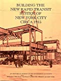 Building the New Rapid Transit System of New York City Circa 1915 (096457652X) by F. Lavis