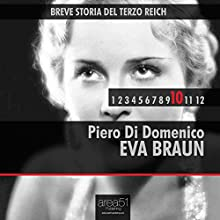 Breve storia del Terzo Reich vol. 10 [Short History of Third Reich vol. 10]: Eva Braun [Eva Braun] (       UNABRIDGED) by Piero Di Domenico Narrated by Lorenzo Visi, Francesca Di Modugno