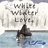 ハジ→「White Winter Love。」
