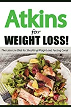 The Atkins Diet For Rapid Weight Loss: The Ultimate Diet For Shedding Weight And Feeling Great: 100 Atkins Diet Recipes (healthy Cooking, Low Carb Diet, Low Carb Recipes, Low Carb Cookbook)