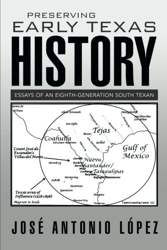 Preserving Early Texas History: Essays of an Eighth-Generation South Texan