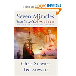 Seven Miracles That Saved America: Why They Matter and Why We Should Have Hope Chris Stewart and Ted Stewart