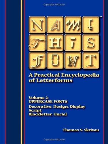 Name This Font - A Practical Encyclopedia Of Letterforms: Volume 2: Uppercase Fonts - Decorative/Design/Display, Script, Blackletter/Uncial