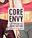 Core Envy: A 3-Step Guide to a Strong, Sexy Core