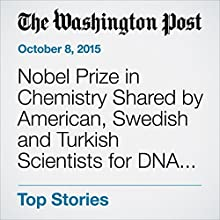 Nobel Prize in Chemistry Shared by American, Swedish and Turkish Scientists for DNA Repair (       UNABRIDGED) by Rachel Feltman, Brady Dennis Narrated by Sam Scholl